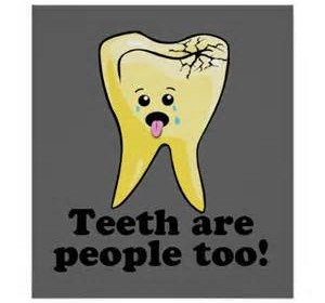Teeth are people too!!